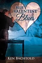 Blue Valentine Blues ebook by Ken Bachtold