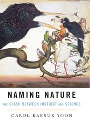 Naming Nature: The Clash Between Instinct and Science ebook by Carol Kaesuk Yoon