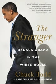 The Stranger - Barack Obama in the White House ebook by Chuck Todd
