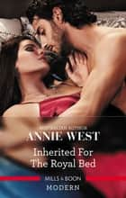 Inherited For The Royal Bed ebook by Annie West