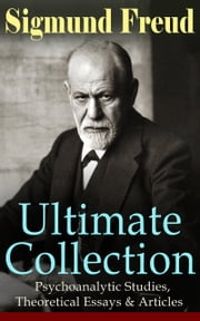SIGMUND FREUD Ultimate Collection: Psychoanalytic Studies, Theoretical Essays & Articles - The Interpretation of Dreams, Psychopathology of Everyday Life, Dream Psychology, Three Contributions to the Theory of Sex, Beyond the Pleasure Principle, Totem and Taboo, Leonardo da Vinci… ebook by Sigmund Freud,A. A. Brill,M. D. Eder,J. B. Strachey,Stanley Hall,Helen M. Downey,Alfred B. Kuttner,H. W. Chase,C. J. M. Hubback,Cedar Paul,M. E. Paul