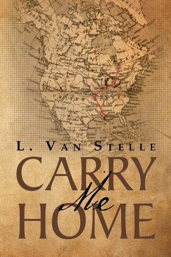 Carry Me Home eBook by L. Van Stelle