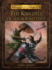 The Knights of the Round Table ebook by Daniel Mersey,Alan Lathwell