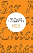Solo to Sydney eBook by Francis Chichester