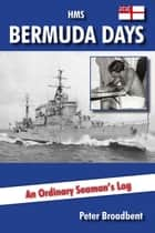HMS Bermuda Days ebook by Peter Broadbent
