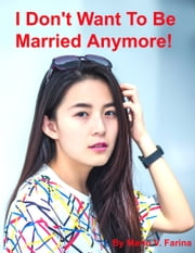 I Don't Want To Be Married Anymore! ebook by Mario V. Farina