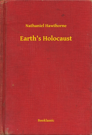 Earth's Holocaust ebook by Nathaniel Hawthorne