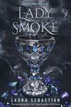 Lady Smoke: Ash Princess Book 2 ebook by Laura Sebastian