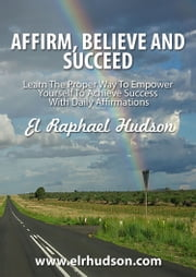 Affirm, Believe and Succeed ebook by EL Raphael Hudson