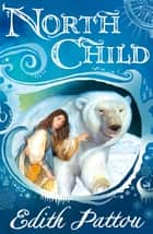 North Child ebook by Edith Pattou