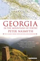 Georgia: In the Mountains of Poetry ebook by Peter Nasmyth