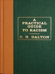 A Practical Guide to Racism ebook by C. H. Dalton