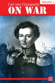 On War — Volume 1 ebook by Carl von Clausewitz