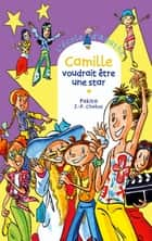 Camille voudrait être une star ebook by Jean-Philippe Chabot, Pakita