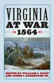 Virginia at War, 1864 ebook by William C. Davis,James I. Robertson Jr.,Richard J. Sommers,Aaron Sheehan-Dean,Ted Tunnell,Ginette Aley,Peter Wallenstein,Jared Bond,Bradford A. Wineman,J. Michael Cobb