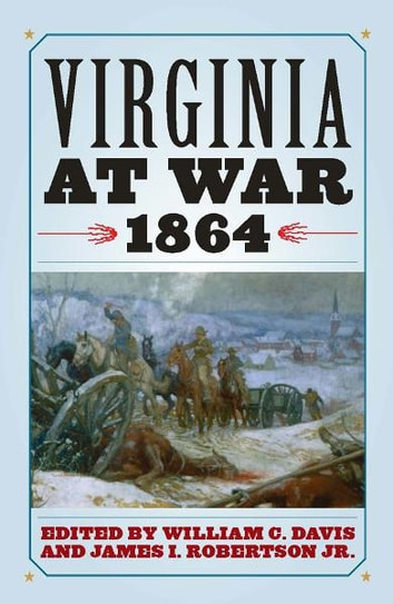 Virginia at War, 1864 ebook by Richard J. Sommers,Aaron Sheehan-Dean,Ted Tunnell,Ginette Aley,Peter Wallenstein,Jared Bond,Bradford A. Wineman,J. Michael Cobb