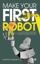 Make Your First Robot - Robotics programming for beginners. ebook by Vineesh Kumar K K
