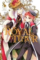 The Royal Tutor, Vol. 8 eBook by Higasa Akai