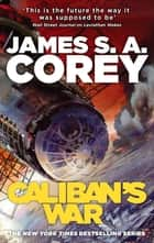 Caliban's War - Book 2 of the Expanse (now a Prime Original series) eBook by James S. A. Corey