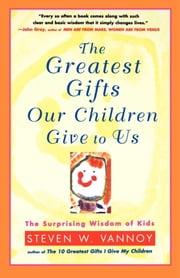 The Greatest Gifts Our Children Give to Us ebook by Steven W. Vannoy