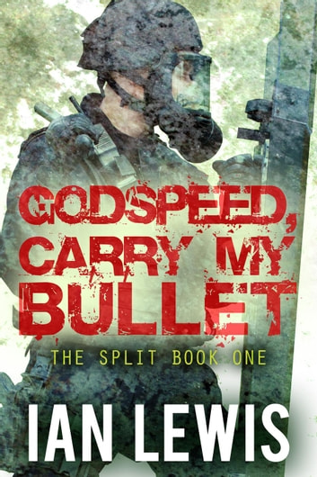 Godspeed, Carry My Bullet - The Split, #1 ebook by Ian Lewis