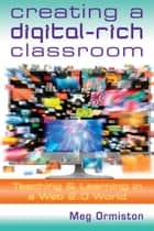 Creating a DigitalRich Classroom ebook by Meg Ormiston