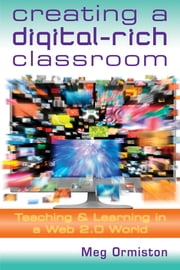 Creating a Digital-Rich Classroom - Teaching & Learning in a Web 2.0 World ebook by Meg Ormiston