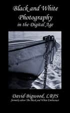 Black and White Photography in the Digital Age ebook by David Bigwood