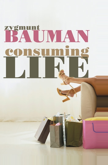 Consuming Life ebook by Zygmunt Bauman
