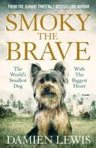 Smoky the Brave ebook by Damien Lewis
