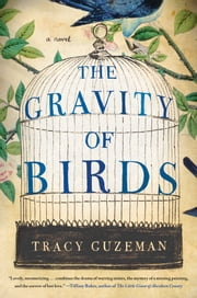 The Gravity of Birds - A Novel ebook by Tracy Guzeman