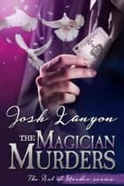 The Magician Murders (The Art of Murder III) - The Art of Murder III ebook by Josh Lanyon