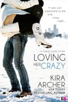 Loving Her Crazy ebook by Kira Archer