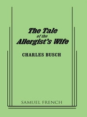 Tale Of The Allergist's Wife ebook by Charles Busch