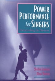 Power Performance for Singers : Transcending the Barriers ebook by Shirlee Emmons;Alma Thomas