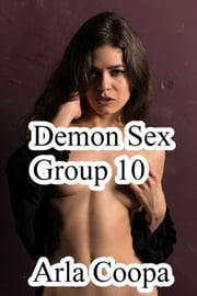 Demon Sex Group 10 ebook by Arla Coopa