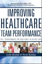 Improving Healthcare Team Performance ebook by Leslie Bendaly,Nicole Bendaly