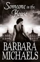 Someone in the House ebook by Barbara Michaels