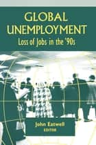 Coping with Global Unemployment - Putting People Back to Work ebook by John Eatwell