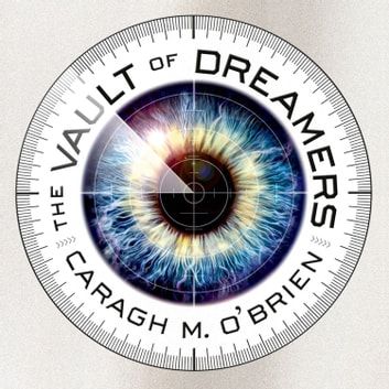 The Vault of Dreamers audiobook by Caragh M. O'Brien