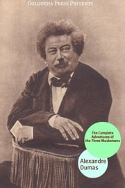 The Complete Adventures Of The Three Musketeers Collection ebook by Alexandre Dumas