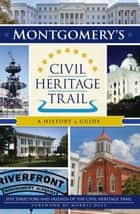 Montgomery's Civil Heritage Trail - A History & Guide ebook by Site Directors, Friends of the Civil Heritage Trail, Morris Dees