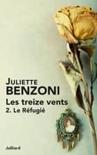 Les Treize vents - Tome 2 - Le réfugié ebook by Juliette BENZONI