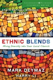 Ethnic Blends - Mixing Diversity into Your Local Church ebook by Mark DeYmaz,Harry Li,Erwin Raphael McManus and Michael Emerson