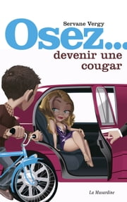 Osez devenir une cougar ebook by Servane Vergy