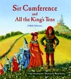 Sir Cumference and All the King's Tens ebook by Cindy Neuschwander, Wayne Geehan