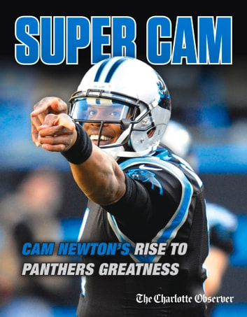 Super Cam - Cam Newton's Rise to Panthers Greatness ebook by The Charlotte Observer