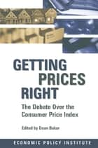 Getting Prices Right: Debate Over the Consumer Price Index - Debate Over the Consumer Price Index ebook by Dean Baker