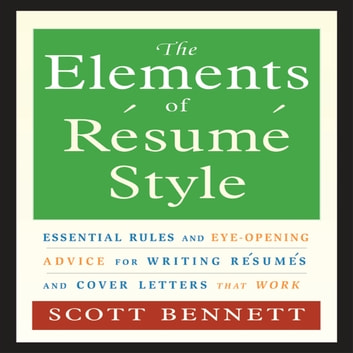 The Elements of Resume Style - Essential Rules for Writing Resumes and Cover Letters That Work audiobook by Scott Bennett