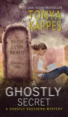 A GHOSTLY SECRET ebook by Tonya Kappes
